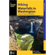 Hiking Waterfalls in Washington: A Guide to the State's Best Waterfall Hikes by Scheer, Roddy; Sawyer, Adam, 9780762787289
