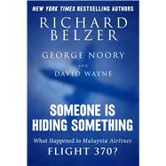 Someone Is Hiding Something: What Happened to Malaysia Airlines Flight 370? by Belzer, Richard; Wayne, David, 9781632207289