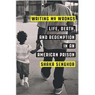 Writing My Wrongs by Senghor, Shaka, 9781101907290