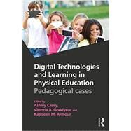 Digital Technologies and Learning in Physical Education: Pedagogical Cases by Casey; Ashley, 9781138947290