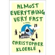 Almost Everything Very Fast A Novel by Kloeble, Almost Everything Very Fast Christopher; Kerner, Aaron, 9781555977290