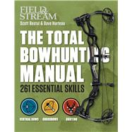Field & Stream The Total Bowhunter Manual by Bestul, Scott; Hurteau, Dave; Field & Stream, 9781616287290