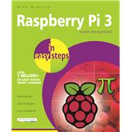Raspberry Pi 3 in Easy Steps by McGrath, Mike, 9781840787290