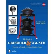 The Book of Griswold and Wagner: Favorite Wapak, Sidney Hollow Ware by Smith, David G.; Wafford, Chuck, 9780764337291
