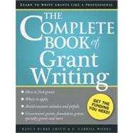 The Complete Book of Grant Writing: Learn to Write Grants Like a Professional by Smith, Nancy; Works, E., 9781402267291