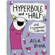 Hyperbole and a Half 2016 Engagement Calendar by Brosh, Allie, 9781419717291