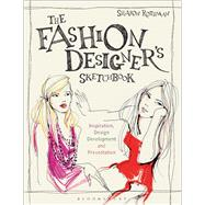 The Fashion Designer's Sketchbook Inspiration, Design Development and Presentation by Rothman, Sharon, 9781472567291