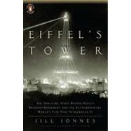 Eiffel's Tower : The Thrilling Story Behind Paris's Beloved Monument and the Extraordinary World's Fair That Introduced It by Jonnes, Jill, 9780143117292