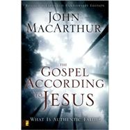 Gospel According to Jesus : What Is Authentic Faith? by John MacArthur, 9780310287292
