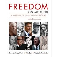 Freedom on My Mind, Combined Volume A History of African Americans, with Documents by White, Deborah Gray; Bay, Mia; Martin, Waldo E., Jr., 9780312197292