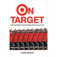On Target : How The World's Hottest Retailer Hit A Bull's-eye