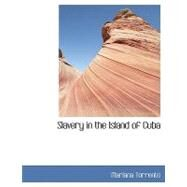 Slavery in the Island of Cuba by Torrente, Mariana, 9780554447292