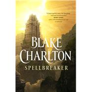 Spellbreaker by Charlton, Blake, 9780765317292