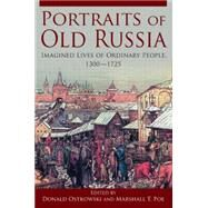 Portraits of Old Russia: Imagined Lives of Ordinary People, 1300-1745 by Ostrowski,Donald, 9780765627292