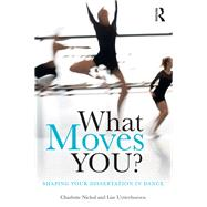 What Moves You?: Shaping your dissertation in dance by Nichol,Charlotte, 9781138857292