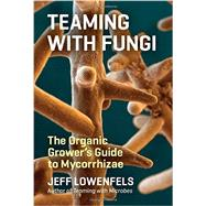 Teaming With Fungi by Lowenfels, Jeff, 9781604697292