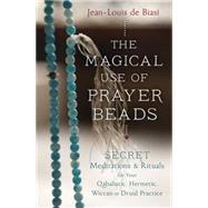 The Magical Use of Prayer Beads by De Biasi, Jean-louis, 9780738747293