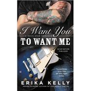 I Want You to Want Me by Kelly, Erika, 9780425277294