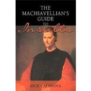 The Machiavellian's Guide to Insults by Casanova, Nick, 9780595487295