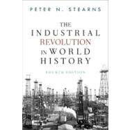 The Industrial Revolution in World History by Stearns,Peter N, 9780813347295