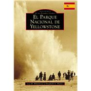 Yellowstone National Park by Whittlesey, Lee H.; Watry, Elizabeth A., 9781467127295