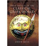 Great Battles of the Classical Greek World by Rees, Owen, 9781473827295