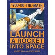 Launch a Rocket into Space by Koll, Hilary; Mills, Steve; Aleksic, Vladimir, 9781609927295