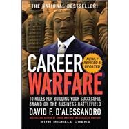 Career Warfare: 10 Rules for Building a Sucessful Personal Brand on the Business Battlefield by D'Alessandro, David, 9780071597296