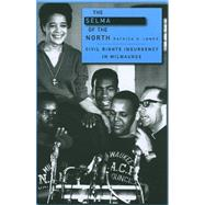 The Selma of the North: Civil Rights Insurgency in Milwaukee by Jones, Patrick D., 9780674057296