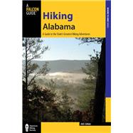 Hiking Alabama, 4th A Guide to the State's Greatest Hiking Adventures by Cuhaj, Joe, 9780762787296
