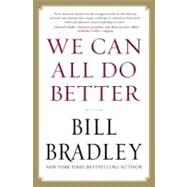 We Can All Do Better by Bradley, Bill, 9781593157296
