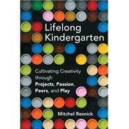 Lifelong Kindergarten by Resnick, Mitchel; Robinson, Ken, 9780262037297
