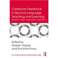 Corrective Feedback in Second Language Teaching and Learning: Research, Theory, Applications, Implications by Nassaji; Hossein, 9781138657298