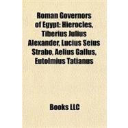 Roman Governors of Egypt : Hierocles, Tiberius Julius Alexander, Lucius Seius Strabo, Aelius Gallus, Eutolmius Tatianus by , 9781155487298