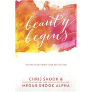 Beauty Begins by SHOOK, CHRISSHOOK ALPHA, MEGAN, 9781601427298