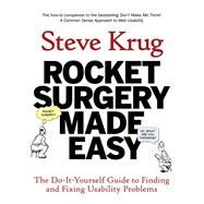 Rocket Surgery Made Easy The Do-It-Yourself Guide to Finding and Fixing Usability Problems by Krug, Steve, 9780321657299