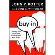 Buy-in : Saving Your Good Idea from Getting Shot Down by Kotter, John P., 9781422157299