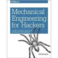 Mechanical Engineering for Hackers by Mcleod, Will, 9781491917299