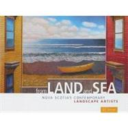 From Land and Sea : Nova Scotia's Contemporary Landscape Artists by Appleby, Dee, 9781551097299