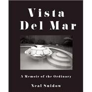 Vista del Mar A Memoir of the Ordinary by Snidow, Neal, 9781619027299