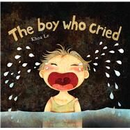 The Boy Who Cried by Le, Khoa, 9781608877300