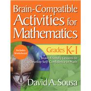 Brain-compatible Activities for Mathematics, Grades K-1 by Sousa, David A., 9781634507301