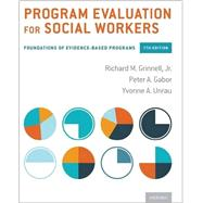 Program Evaluation for Social Workers Foundations of Evidence-Based Programs by Grinnell, Richard M.; Gabor, Peter A.; Unrau, Yvonne A., 9780190227302