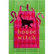 Housewitch A Novel by Schickel, Katie, 9780765377302
