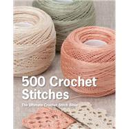 500 Crochet Stitches The Ultimate Crochet Stitch Bible by Unknown, 9781250067302