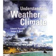 Understanding Weather and Climate by Aguado, Edward; Burt, James E., 9780321987303