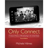 Only Connect A Cultural History of Broadcasting in the United States by Hilmes, Michele, 9781133307303