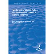 Modernising Social Policy: Unravelling New Labour's Welfare Reforms by Burdon,Tom, 9781138737303