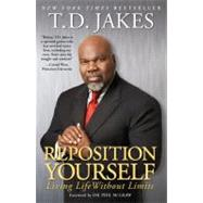 Reposition Yourself Living Life Without Limits by Jakes, T.D., 9781416547303