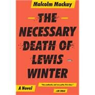 The Necessary Death of Lewis Winter by Mackay, Malcolm, 9780316337304